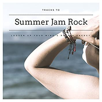 Summer Jam Rock - Tracks To Loosen Up Your Mind & Regain Energy