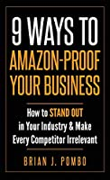 9 Ways to Amazon-Proof Your Business: How to STAND OUT in Your Industry & Make Every Competitor Irrelevant