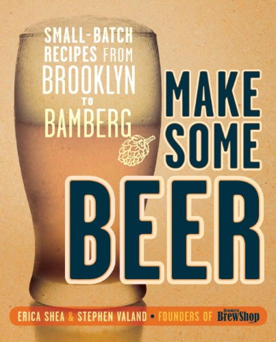 Make Some Beer: Small-Batch Recipes from Brooklyn to Bamberg (English Edition)