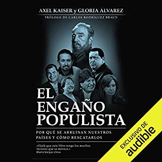 El engaño populista                   By:                                                                                                                                 Axel Kaiser,                                                                                        Gloria Álvarez                               Narrated by:                                                                                                                                 Jorge Lapuente                      Length: 8 hrs and 4 mins     18 ratings     Overall 4.7
