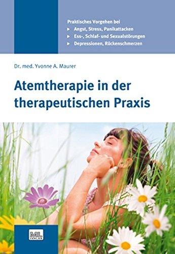 Atemtherapie in der therapeutischen Praxis: Angst - Stress - Depressionen - Essstörungen - Panikattacken - Schlafstörungen - Sexualstörungen - Rückenschmerzen