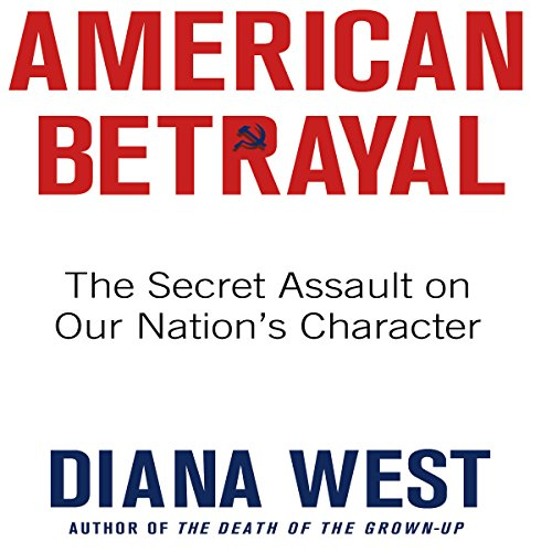 American Betrayal: The Secret Assault on Our Nation's Character                   By:                                                                                                                                 Diana West                               Narrated by:                                                                                                                                 Diana West                      Length: 20 hrs and 41 mins     78 ratings     Overall 4.8