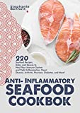 Anti-Inflammatory Seafood Cookbook: 220 Seafood Recipes, Sides, and Sauces to Heal Your Immune System and Fight Inflammation, Heart Disease, Arthritis, ... More! (Anti-Inflammatory Diet Cookbooks)