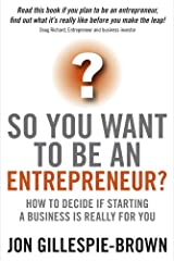 So You Want To Be An Entrepreneur?: How to decide if starting a business is really for you (English Edition) Formato Kindle