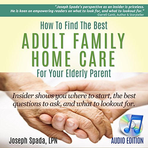 How to Find the Best Adult Family Home Care for Your Elderly Parent audiobook cover art