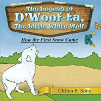 The Legend of d'Woofta, the Little White Wolf: How The First Snow Came