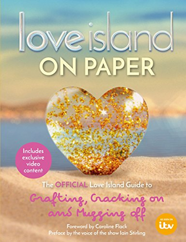 Love Island – On Paper: The Official Love Island Guide to Grafting, Cracking on and Mugging off (English Edition)