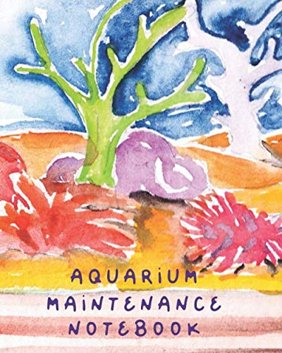Aquarium Maintenance Notebook: Fish Hobby | Fish Book | Log Book | Plants | Pond Fish | Freshwater | Pacific Northwest | Ecology | Saltwater | Marine Reef
