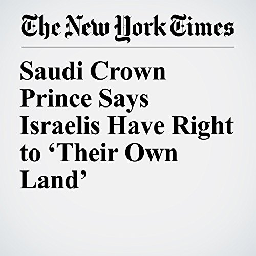 Saudi Crown Prince Says Israelis Have Right to 'Their Own Land' copertina
