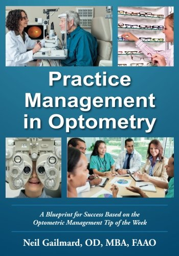 Compare Textbook Prices for Practice Management in Optometry: A Blueprint for Success Based on the Optometric Management Tip of the Week  ISBN 9780999133606 by Gailmard OD, Neil