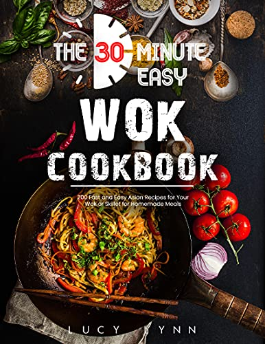 the 30-Minute Easy Wok Cookbook: 200 Fast and Easy Asian Recipes for Your Wok or Skillet for Homemade Meals