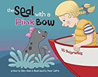 The Seal with a Pink Bow: A picture book for young kids to explore their imagination
