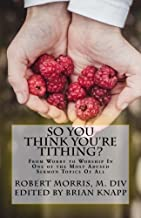 So You Think You're Tithing?: From Worry to Worship In One of the Most Abused Sermon Topics Of All