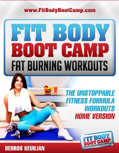 Fit Body Boot Camp Fat Burning Workouts: The Unstoppable Fitness Formula Home Version (English Edition)