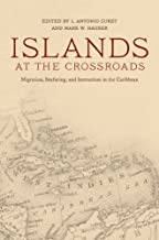 Islands at the Crossroads: Migration, Seafaring, and Interaction in the Caribbean (Caribbean Archaeology and Ethnohistory)