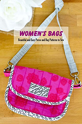 Women's Bags: Beautiful and Easy Purse and Bag Patterns to Sew: DIY Handbag Tutorial - Gifts for Women (English Edition)