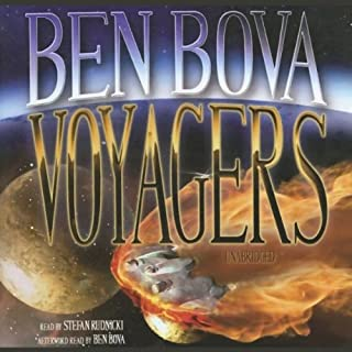 Voyagers                   By:                                                                                                                                 Ben Bova                               Narrated by:                                                                                                                                 Stefan Rudnicki,                                                                                        Ben Bova                      Length: 13 hrs and 40 mins     545 ratings     Overall 3.7