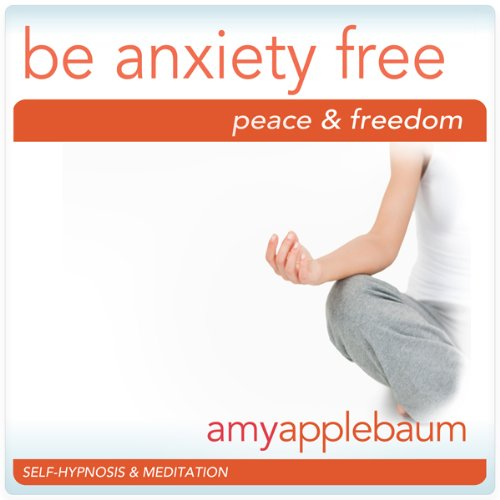 Be Anxiety Free (Self-Hypnosis & Meditation) audiobook cover art