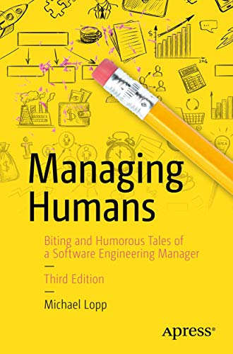 Compare Textbook Prices for Managing Humans: Biting and Humorous Tales of a Software Engineering Manager 3rd ed. Edition ISBN 9781484221570 by Lopp, Michael