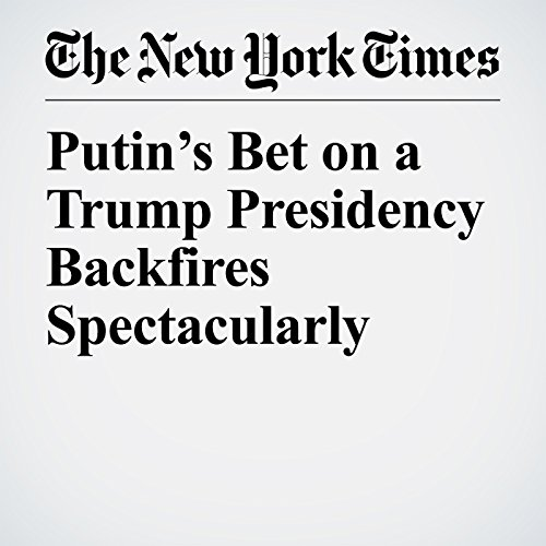 Putin's Bet on a Trump Presidency Backfires Spectacularly audiobook cover art