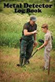 Metal Detector Log Book: Metal detectorists journal to record date, location, metal detector machine used and settings, items found and notes. 6' x 9'inch, 120 pages. Start your treasure hunt today