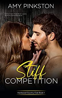 Stiff Competition: A Small Town Friends-to-Lovers Second-Chance Romance (Hardwood Country Club Book 1) by [Amy Pinkston]