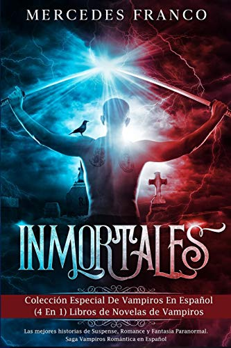 Inmortales: Colección Especial De Vampiros En Español (4 En 1) Libros de Novelas de Vampiros: Las mejores historias de Suspense, Romance y Fantasía Paranormal. Saga Vampiros Romántica en Español