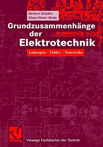 Grundzusammenhänge der Elektrotechnik: Ladungen - Felder - Netzwerke (Viewegs Fachbücher der Technik)