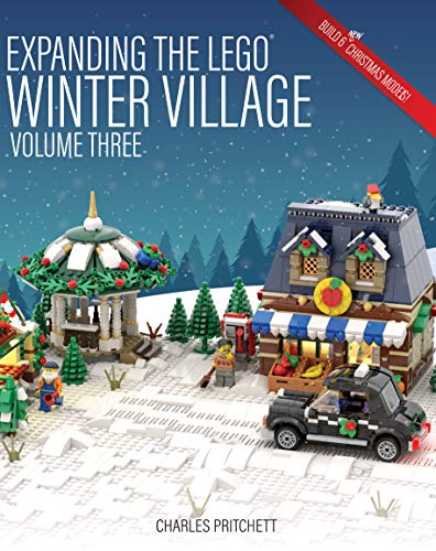 Expanding the Lego Winter Village: Volume Three: Build Six More Christmas Themed Models! (English Edition)