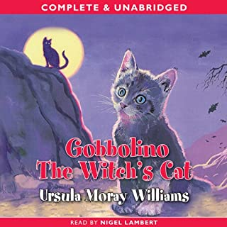 Gobbolino the Witch's Cat                   By:                                                                                                                                 Ursula Moray Williams                               Narrated by:                                                                                                                                 Nigel Lambert                      Length: 3 hrs and 11 mins     15 ratings     Overall 4.1