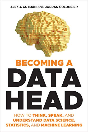 Compare Textbook Prices for Becoming a Data Head: How to Think, Speak and Understand Data Science, Statistics and Machine Learning 1 Edition ISBN 9781119741749 by Gutman, Alex J.,Goldmeier, Jordan