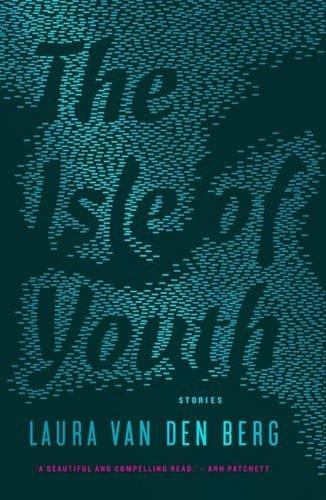 The Isle of Youth by Laura Van den Berg (19-Mar-2015) Paperback