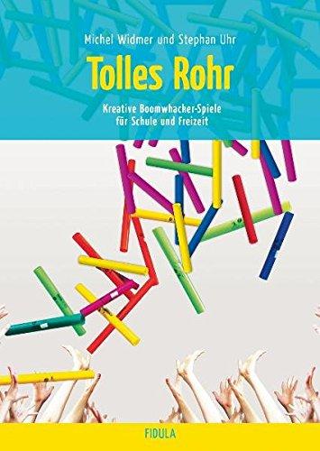 Tolles Rohr - Boomwhacker-Spiele: Kreative Boomwhacker-Spiele für Schule und Freizeit
