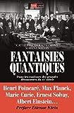Fantaisies quantiques - Dans les coulisses des grandes découvertes du XXe siècles