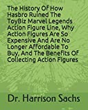 The History Of How Hasbro Egregiously Ruined The ToyBiz Marvel Legends Action Figure Line, Why Action Figures Are So Expensive And Are No Longer ... Ample Benefits Of Collecting Action Figures