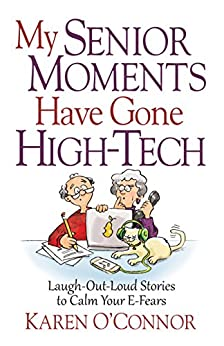 My Senior Moments Have Gone High-Tech by [Karen O'Connor]