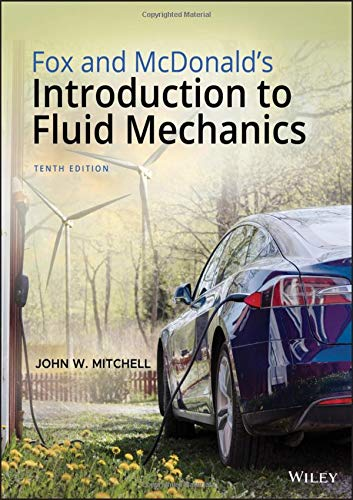 Compare Textbook Prices for Fox and McDonald's Introduction to Fluid Mechanics 10 Edition ISBN 9781119721024 by Fox, Robert W.,McDonald, Alan T.,Mitchell, John W.