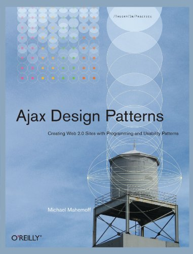 Ajax Design Patterns: Creating Web 2.0 Sites with Programming and Usability Patterns(Mahemoff, Michael)