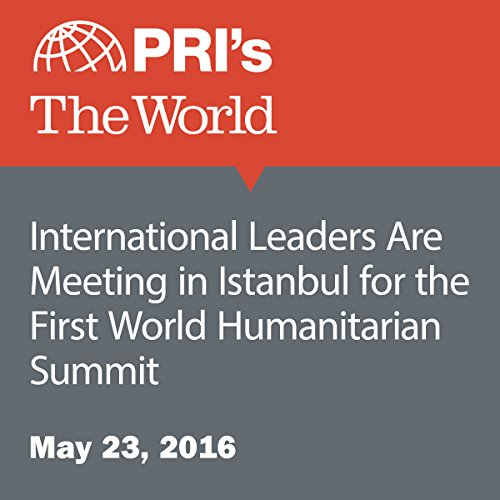 International Leaders Are Meeting in Istanbul for the First World Humanitarian Summit audiobook cover art