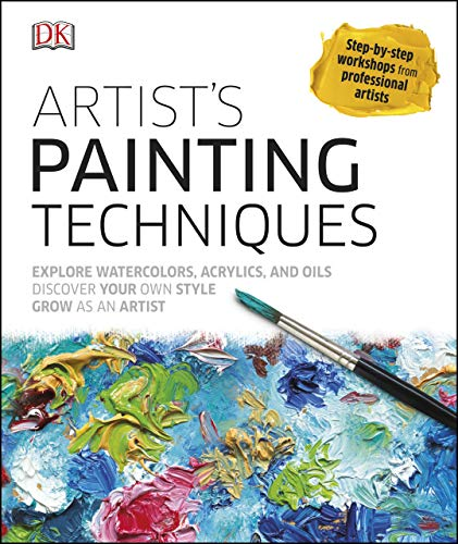 Artist's Painting Techniques: Explore Watercolors, Acrylics, and Oils; Discover Your Own Style; Grow as an Artist