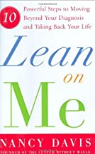 Lean on Me: Ten Powerful Steps to Moving Beyond Your Diagnosis and Taking Back Your Life