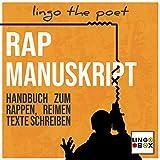 Rap Manuskript (Handbuch zum Rappen, Reimen, Texte Schreiben)