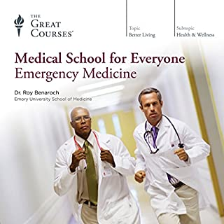Medical School for Everyone: Emergency Medicine                   Written by:                                                                                                                                 Roy Benaroch,                                                                                        The Great Courses                               Narrated by:                                                                                                                                 Roy Benaroch                      Length: 11 hrs and 49 mins     15 ratings     Overall 4.9