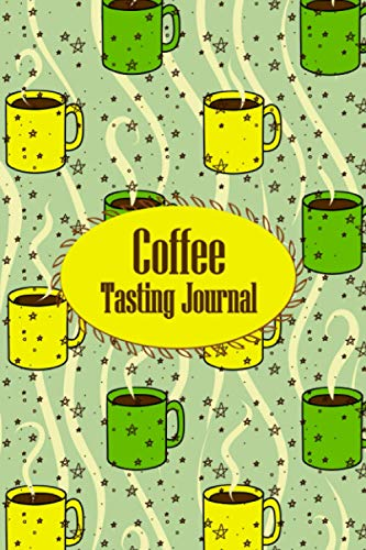 Coffee Tasting Journal :: Log Coffee Roasts Fun Notebook, Track Coffee, Rate Different Roasts and Varieties 6 X 9, Notebook Gift for Coffee Drinkers