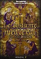 Le Costume Medieval Au Xiiie Siecle, 1180-1320