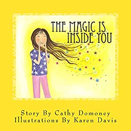 The Magic Is Inside You: Powerful & Positive Thinking For Confident Children (Positive Mindset For Kids Book 1) by [Cathy Domoney, Karen Davis]