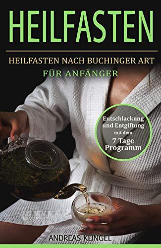 Heilfasten: Heilfasten nach Buchinger für Anfänger. Entschlackung und Entgiftung mit dem 7 Tage Programm.
