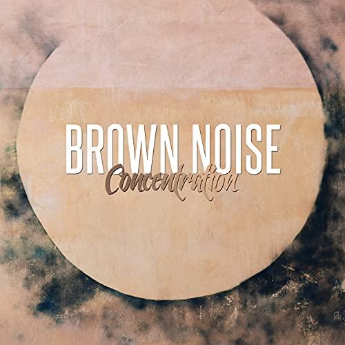 Brown Noise Concentration, Pt. 9