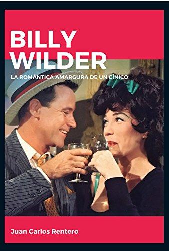 Billy Wilder. La romántica amargura de un cínico (Directores de cine)
