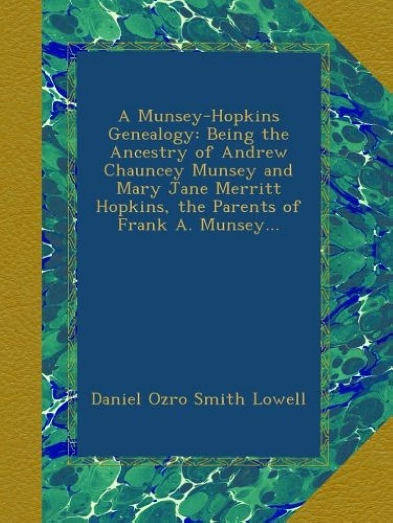 絶壁ジム力学A Munsey-Hopkins Genealogy: Being the Ancestry of Andrew Chauncey Munsey and Mary Jane Merritt Hopkins, the Parents of Frank A. Munsey...